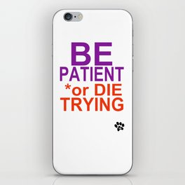 BE PATIENT or DIE TRYING iPhone Skin