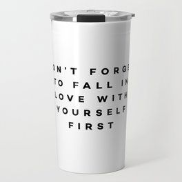 Don't forget to fall in love with yourself first Travel Mug