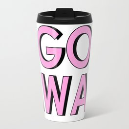 GO AWAY Travel Mug