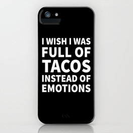 I Wish I Was Full of Tacos Instead of Emotions (Black & White) iPhone Case