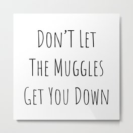 Don't Let the Muggles Get You Down (White) Metal Print