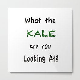 What the KALE are you Looking At? Metal Print