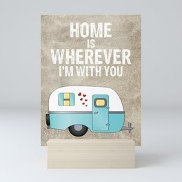 Home is Wherever I'm With You Mini Art Print