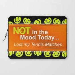 Not in the Mood, Lost My Tennis Matches Laptop Sleeve
