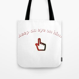 Keep an Eye on Him- Troublemakers Tote Bag