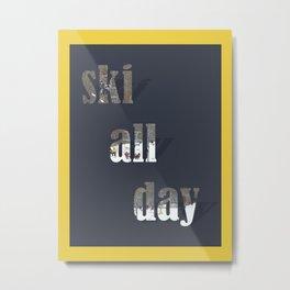 ski all day Metal Print