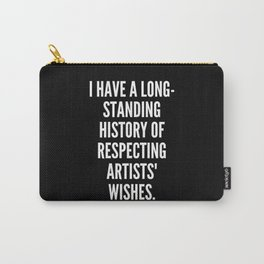 I have a long standing history of respecting artists wishes Carry-All Pouch