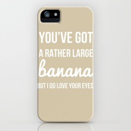 You've Got a Rather Large Banana - Naughty Print iPhone Case