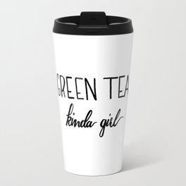 Green Tea kinda girl Travel Mug