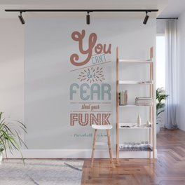 You can't let fear steal your funk (HIMYM) Wall Mural