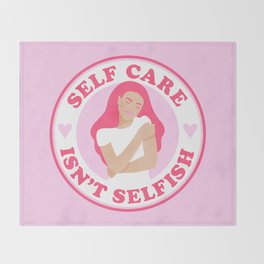Self Care Isn't Selfish Pink Throw Blanket