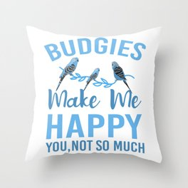 Budgies Make Me Happy, You Not So Much wb Throw Pillow