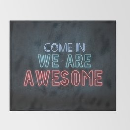 Come in we are awesome, neon light sign, business signs, led open sign, shop entrance, store sign Throw Blanket