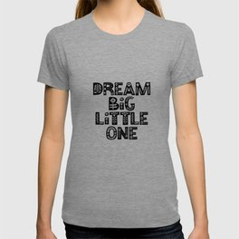 Dream Big Little One inspirational wall art black and white typography poster home wall decor T-shirt