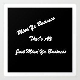 Mind Ya Business Art Print