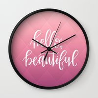 hello beautiful Wall Clocks featuring hello, beautiful. by Pink Berry Patterns