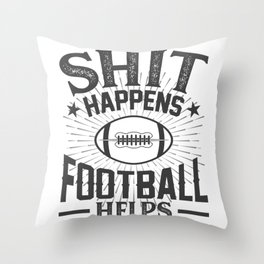 Shit Happens Football Helps Throw Pillow