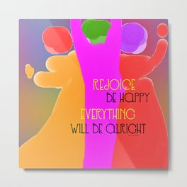 REJOICE EVERYTHING WILL BE ALRIGHT Metal Print