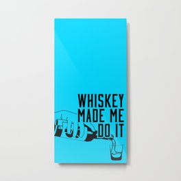 WHISKEY MADE ME DO IT - PARTY BLUE Metal Print