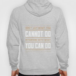 you cannot do interfere with what you can do Inspirational Typography Quote Design Hoody