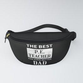 Best Physical Education Teacher & Even Better Dad Fanny Pack