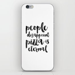 FUNNY PIZZA QUOTE, People Disappoint Pizza Is Eternal,Pizza Party,Kitchen Decor,Kitchen Sign,Pizza S iPhone Skin