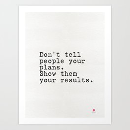 Don't tell people your plans. Show them your results. Art Print