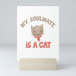 my soulmate is a cat Mini Art Print