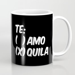 Tequila or Love - Te Amo or Quila (Black & White) Coffee Mug