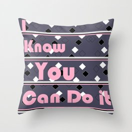 I know you can do it! Throw Pillow