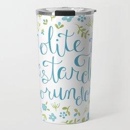 Don't Let the Bastards Grind You Down - Blue Floral Travel Mug