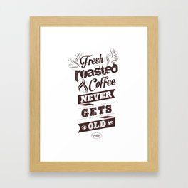 Fresh Roasted Coffee Never Gets Old Framed Art Print