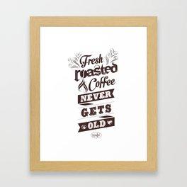 Fresh Roasted Coffee Never Gets Old Framed Art Print