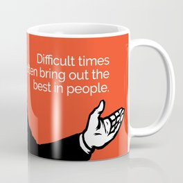 Difficult Times Often Bring Out the Best in People Coffee Mug