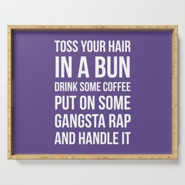 Toss Your Hair in a Bun, Coffee, Gangsta Rap & Handle It (Ultra Violet) Serving Tray