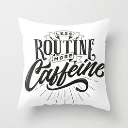 Less Routine, More Caffeine Throw Pillow