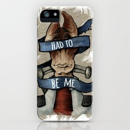 Had to Be Me iPhone Case