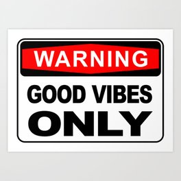 Warning, Good Vibes Only Art Print
