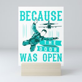 Funny Skydiving... Why? Because The Door Was Open Mini Art Print