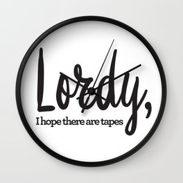 Lordy, I hope there are tapes Wall Clock