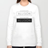 allison argent Long Sleeve T-shirts featuring His password is also Allison? by Indy