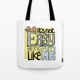 It's not Easy Being Furry Like Me Tote Bag