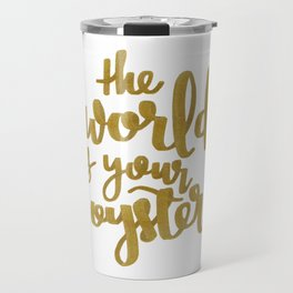 The World is Your Oyster Painted Typography Travel Mug
