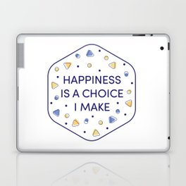 Happiness is a choice I make Laptop & iPad Skin