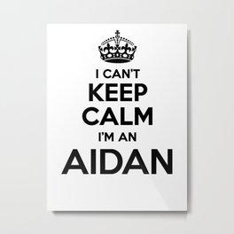 I cant keep calm I am an AIDAN Metal Print