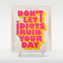 Don't let idiots ruin your day - typography Shower Curtain