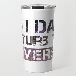 Do I dare disturb the universe? Travel Mug