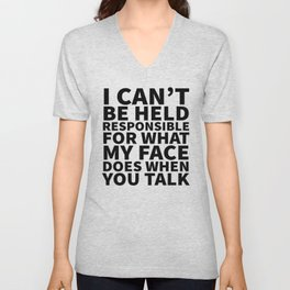 I Can't Be Held Responsible For What My Face Does When You Talk Unisex V-Neck