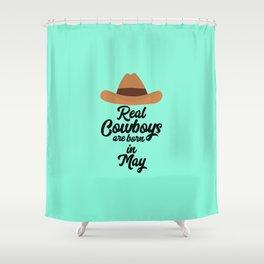 Real Cowboys are bon in May T-Shirt D11vb Shower Curtain