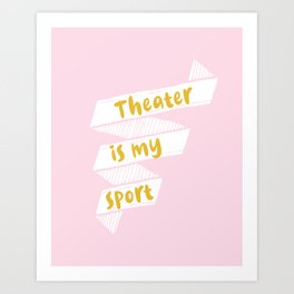 Theater is My Sport Banner Art Print